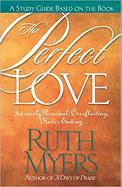 The Perfect Love Study Guide: Intensely Personal, Overflowing, Never Ending... - Myers, Ruth