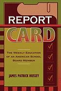 Report Card: The Weekly Education of an American School Board Member - Hussey, James Patrick