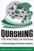 Quashing the Rhetoric of Reform: An Educational Design That Reaches All Children - Lee, Eldon; Budzisz, Mary Gale