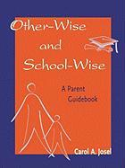 Other-Wise and School-Wise: A Parent Guidebook - Josel, Carol A.
