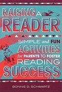 Raising a Reader: Simple and Fun Activities for Parents to Foster Reading Success - Schwartz, Bonnie D. -.