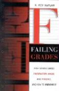 Failing Grades: How Schools Breed Frustration, Anger, and Violence, and How to Prevent It - Kaplan, H. Roy