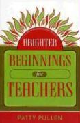 Brighter Beginnings for Teachers - Pullen, Patty