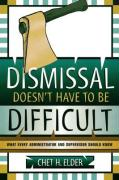 Dismissal Doesn't Have to Be Difficult: What Every Administrator and Supervisor Should Know - Elder, Chet H.
