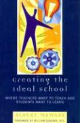 Creating the Ideal School: Where Teachers Want to Teach and Students Want to Learn - Mamary, Albert