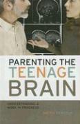 Parenting the Teenage Brain: Understanding a Work in Progress - Feinstein, Sheryl