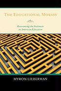 The Educational Morass: Overcoming the Stalemate in American Education - Lieberman, Myron