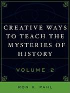 Creative Ways to Teach the Mysteries of History, Volume 2 - Pahl, Ron H.