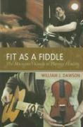 Fit as a Fiddle: The Musician's Guide to Playing Healthy - Dawson, William J.
