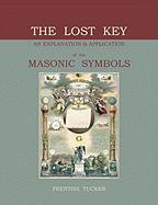The Lost Key: An Explanation and Application of the Masonic Symbols - Tucker, Prentiss