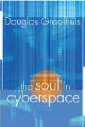 The Soul in Cyberspace - Groothuis, Douglas R.