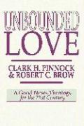 Unbounded Love - Pinnock, Clark H.; Brow, Robert C.