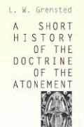A Short History of the Doctrine of the Atonement - Grensted, L. W.