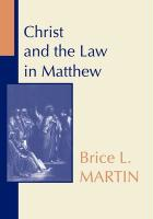 Christ and the Law in Matthew - Martin, Brice