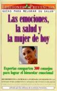 Las Emociones, La Salud y La Mujer de Hoy (Emotions, Health and Today's Woman): Expertas Comparten 300 Consejos Para Lograr El Bienestar Emocional - Delgado, Abel