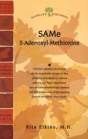 SAMe (S-Adenosyl-Methionine): The Remarkable Substance That Promotes Detoxification, Relieves Arthritis, and Fights Depression - Elkins, Rita