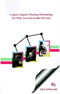 A Spare Capacity Planning Methodology for Wide Area Survivable Networks - Al-Rumaih, Adel A.