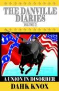 The Danville Diaries Volume Two: A Union in Disorder - Knox, Warren B. Dahk