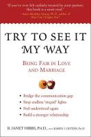 Try to See It My Way: Being Fair in Love and Marriage - Hibbs, Janet