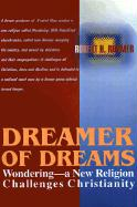 Dreamer of Dreams: Wondering--A New Religion Challenges Christianity - Rimmer, Robert H.