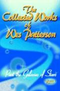 The Collected Works of Wes Patterson: Past the Galaxies of Stars - Patterson, Wes