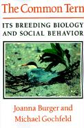 The Common Tern: Its Breeding Biology and Social Behavior - Gochfield, Michael; Burger, Joanna; Gochfeld, Michael