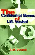 The Confidential Memos of I. M. Vested: An Expose of Corporate Mismanagement by a Senior Executive in a Major American Company - Vested, I. M.; Vested, A. M.