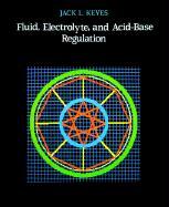 Fluid, Electrolyte, and Acid-Base Regulation - Keyes, Jack L.