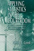 Applying Statistics in the Courtroom - Good, Phillip I.; Good Phillip I. , Phillip I.