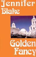 Golden Fancy - Blake, Jennifer