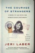The Courage of Strangers: Coming of Age with the Human Rights Movement - Laber, Jeri