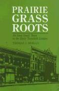 Prairie Grass Roots: An Iowa Small Town in the Early Twentieth Century - Morain, Thomas J.