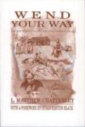 Wend Your Way: A Guide to Sites Along the Iowa Mormon Trail - Chatterly, L. Matthew