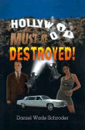 Hollywood! Must Be Destroyed - Schroder, Daniel Wade