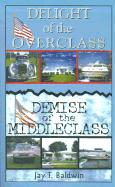 Delight of the Overclass! Demise of the Middleclass! - Baldwin, Jay T.