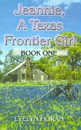 Jeannie, a Texas Frontier Girl - Horan, Evelyn