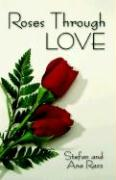 Roses Through Love - Racz, Stefan; Racz, Ana; Racz, Ana