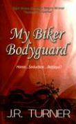 My Biker Bodyguard - Turner, J. R.