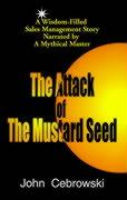 The Attack of the Mustard Seed: Ten Sales Management Essentials - Cebrowski, John