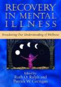 Recovery in Mental Illness: Broadening Our Understanding of Wellness - Ralph, Ruth O.; Corrigan, Patrick W.