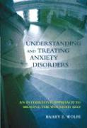 Understanding and Treating Anxiety Disorders: An Integrative Approach to Healing the Wounded Self - Wolfe, Barry