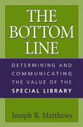 The Bottom Line: Determining and Communicating the Value of the Special Library - Matthews, Joseph R.
