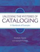 Unlocking the Mysteries of Cataloging: A Workbook of Examples - Fountain, Joanna F.; Haynes, Elizabeth