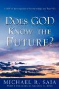Does God Know the Future? - Saia, Michael R.