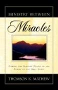Ministry Between Miracles - Mathew, Thomson K.