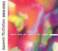 Harmonic Meditations: Music from the Heart of the Cosmos - Hykes, David