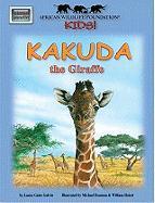 African Wildlife Foundation Kids!: Kakuda the Giraffe - Galvin, Laura Gates; Laura Gates Galvin
