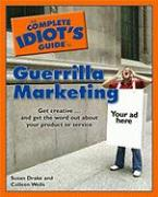 The Complete Idiot's Guide to Guerrilla Marketing - Wells, Colleen; Drake, Susan M.