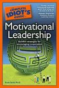 The Complete Idiot's Guide to Motivational Leadership - Snair, Scott