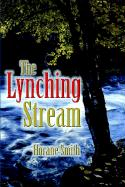The Lynching Stream - Smith, Horane